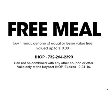 Free meal buy 1 meal, get one of equal or lesser value free valued up to $10.00. Can not be combined with any other coupon or offer. Valid only at the Keyport IHOP. Expires 12-31-16.