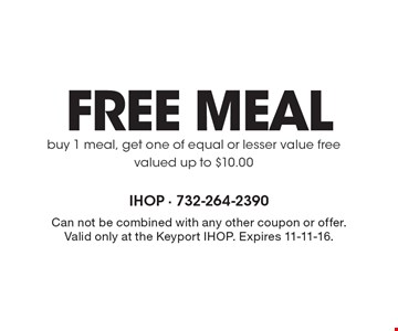 Free meal buy 1 meal, get one of equal or lesser value free valued up to $10.00. Can not be combined with any other coupon or offer. Valid only at the Keyport IHOP. Expires 11-11-16.