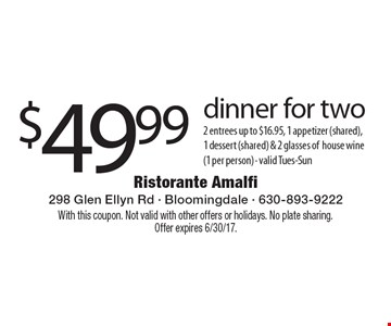 $49.99 dinner for two 2 entrees up to $16.95, 1 appetizer (shared),