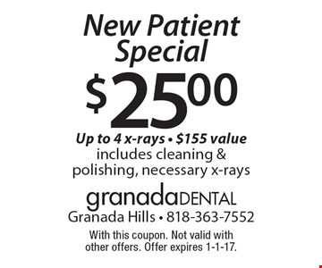 $25.00 New Patient Special. Up to 4 x-rays. $155 value. Includes cleaning & polishing, necessary x-rays. With this coupon. Not valid with other offers. Offer expires 1-1-17.