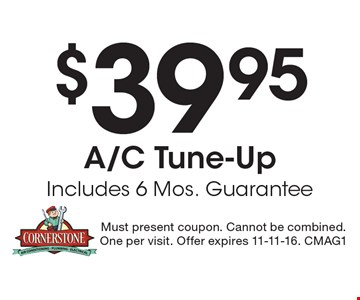 $39.95 A/C Tune-Up Includes 6 Mos. Guarantee. Must present coupon. Cannot be combined.One per visit. Offer expires 11-11-16. CMAG1