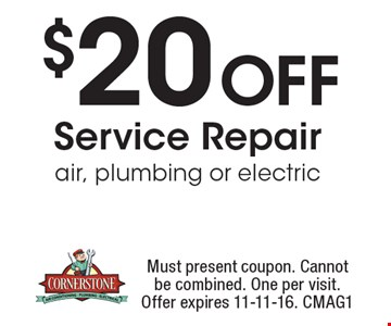 $20 Off Service Repair air, plumbing or electric. Must present coupon. Cannot be combined. One per visit. Offer expires 11-11-16. CMAG1