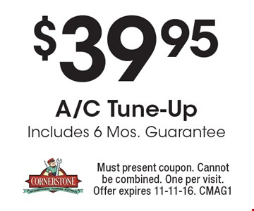 $39.95 A/C Tune-Up Includes 6 Mos. Guarantee. Must present coupon. Cannot be combined. One per visit. Offer expires 11-11-16. CMAG1