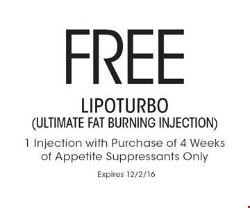 Free LIPOTURBO (Ultimate Fat Burning Injection). 1 Injection with purchase of 4 Weeks Of Appetite Suppressants Only. Expires 12/2/16
