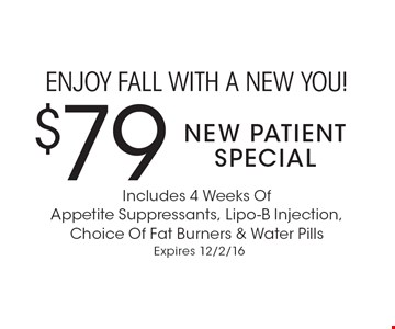 ENJOY FALL with a new you! $79 New Patient Special Includes 4 Weeks Of Appetite Suppressants, Lipo-B Injection, Choice Of Fat Burners & Water Pills. Expires 12/2/16