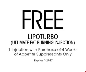FREE LIPOTURBO (ultimate fat burning injection) 1 Injection with Purchase of 4 Weeks of Appetite Suppressants Only. Expires 1-27-17