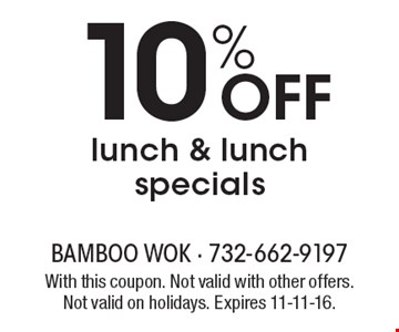 10% OFF lunch & lunch specials. With this coupon. Not valid with other offers. Not valid on holidays. Expires 11-11-16.