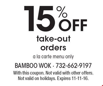 15% OFF take-out orders, a la carte menu only. With this coupon. Not valid with other offers. Not valid on holidays. Expires 11-11-16.