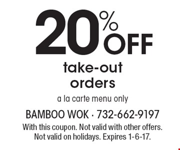 20% OFF take-out orders a la carte menu only. With this coupon. Not valid with other offers. Not valid on holidays. Expires 1-6-17.