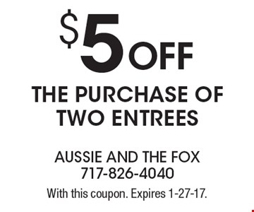 $5 Off THE PURCHASE OF TWO ENTREES. With this coupon. Expires 1-27-17.
