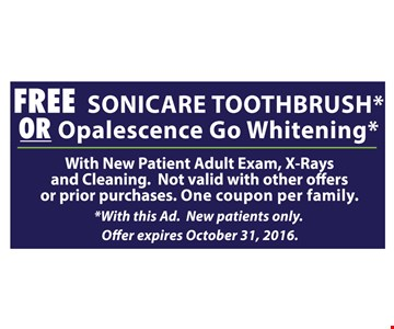 Free sonicare toothbrush OR Opalescence Go Whitening. With new patient adult exam, x-rays and cleaning. Not valid with other offers or prior purchases. One coupon per family. With this ad. New patients only. Offer expires October 31, 2016,
