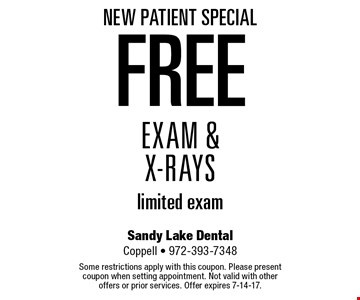 New Patient Special. Free Exam & X-Rays limited exam. Some restrictions apply with this coupon. Please present coupon when setting appointment. Not valid with other offers or prior services. Offer expires 7-14-17.