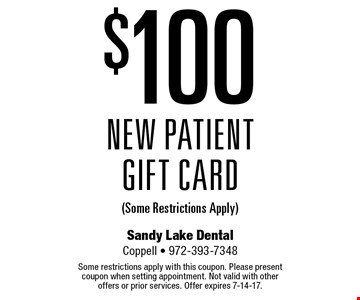 $100 New Patient Gift Card (Some Restrictions Apply). Some restrictions apply with this coupon. Please present coupon when setting appointment. Not valid with other offers or prior services. Offer expires 7-14-17.