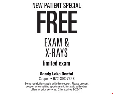 New Patient Special Free Exam & X-Rays limited exam. Some restrictions apply with this coupon. Please present coupon when setting appointment. Not valid with other offers or prior services. Offer expires 8-25-17.