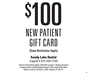 $100 New Patient Gift Card (Some Restrictions Apply). Some restrictions apply with this coupon. Please present coupon when setting appointment. Not valid with other offers or prior services. Offer expires 8-25-17.