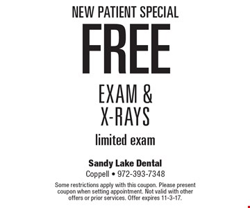 New Patient Special Free Exam & X-Rays limited exam. Some restrictions apply with this coupon. Please present coupon when setting appointment. Not valid with other offers or prior services. Offer expires 11-3-17.