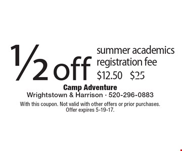 1/2 off summer academics registration fee $12.50. With this coupon. Not valid with other offers or prior purchases. Offer expires 5-19-17.