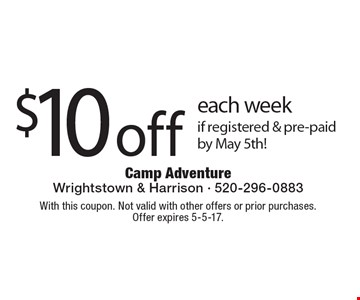 $10 off each week if registered & pre-paid by May 5th!. With this coupon. Not valid with other offers or prior purchases. Offer expires 5-5-17.