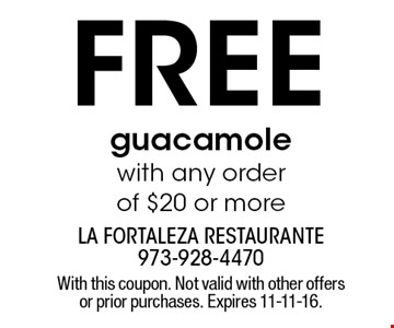Free guacamole with any order of $20 or more. With this coupon. Not valid with other offers or prior purchases. Expires 11-11-16.