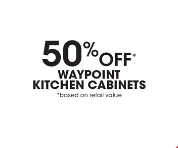 50% Off* WAYPOINT KITCHEN CABINETS *based on retail value. Expires 3/24/17.