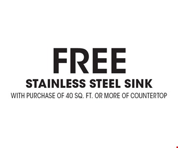 Free STAINLESS STEEL SINK WITH PURCHASE OF 40 SQ. FT. OR MORE OF COUNTERTOP. Expires 3/24/17.