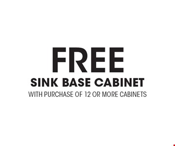 Free SINK BASE CABINET WITH PURCHASE OF 12 OR MORE CABINETS. Expires 3/24/17.