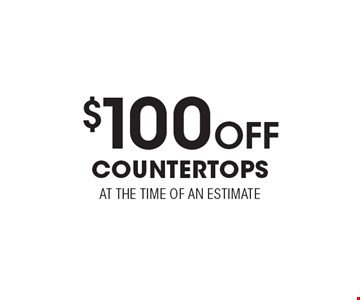 $100 Off COUNTERTOPS AT THE TIME OF AN ESTIMATE. Expires 3/24/17.