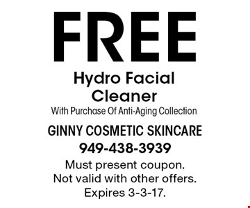 Free Hydro Facial Cleaner With Purchase Of Anti-Aging Collection. Must present coupon. Not valid with other offers. Expires 3-3-17.