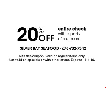 20% off entire check with a party of 6 or more. With this coupon. Valid on regular items only. Not valid on specials or with other offers. Expires 11-4-16.