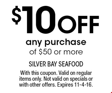 $10 off any purchase of $50 or more. With this coupon. Valid on regular items only. Not valid on specials or with other offers. Expires 11-4-16.