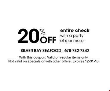 20% off entire check with a party of 6 or more. With this coupon. Valid on regular items only. Not valid on specials or with other offers. Expires 12-31-16.