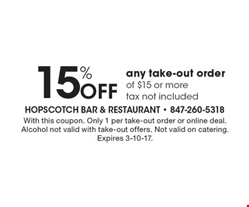 15% off any take-out order of $15 or more. Tax not included. With this coupon. Only 1 per take-out order or online deal. Alcohol not valid with take-out offers. Not valid on catering.Expires 3-10-17.