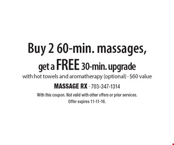 Buy 2 60-min. massages, get a free 30-min. upgrade with hot towels and aromatherapy (optional). $60 value. With this coupon. Not valid with other offers or prior services.Offer expires 11-11-16.