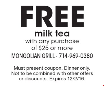 Free milk tea with any purchase of $25 or more. Must present coupon. Dinner only. Not to be combined with other offers or discounts. Expires 12/2/16.