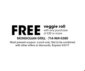 free veggie roll with any purchase of $20 or more. Must present coupon. Lunch only. Not to be combinedwith other offers or discounts. Expires 3/3/17.