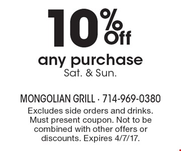 10% Off any purchase Sat. & Sun.. Excludes side orders and drinks. Must present coupon. Not to be combined with other offers or discounts. Expires 4/7/17.