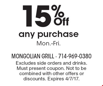 15% Off any purchaseMon.-Fri. . Excludes side orders and drinks. Must present coupon. Not to be combined with other offers or discounts. Expires 4/7/17.