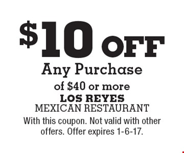 $10 off any purchase of $40 or more. With this coupon. Not valid with other offers. Offer expires 1-6-17.