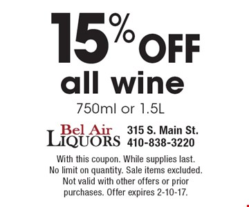 15% off all wine, 750ml or 1.5L. With this coupon. While supplies last. No limit on quantity. Sale items excluded. Not valid with other offers or prior purchases. Offer expires 2-10-17.
