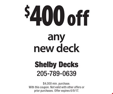 $400 off any new deck. $4,000 min. purchase. With this coupon. Not valid with other offers or prior purchases. Offer expires 6/9/17.