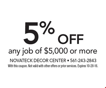 5% off any job of $5,000 or more. With this coupon. Not valid with other offers or prior services. Expires 10-28-16.