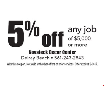 5% off any job of $5,000 or more. With this coupon. Not valid with other offers or prior services. Offer expires 2-3-17.