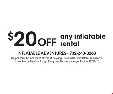 $20 Off any inflatable rental. Coupon must be mentioned at time of booking. Discount is for inflatable rental only. Cannot be combined with any other promotions or packages Expires 12/31/16.