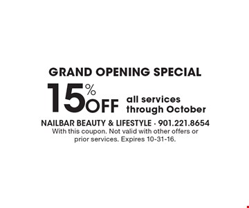 Grand Opening Special! 15% off all services through October. With this coupon. Not valid with other offers or prior services. Expires 10-31-16.