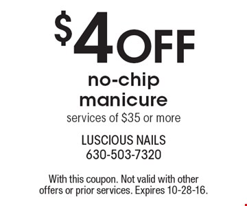 $4 OFF no-chip manicure services of $35 or more. With this coupon. Not valid with other offers or prior services. Expires 10-28-16.