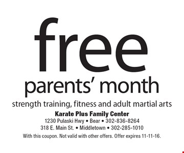 Free parents' month. Strength training, fitness and adult martial arts. With this coupon. Not valid with other offers. Offer expires 11-11-16.