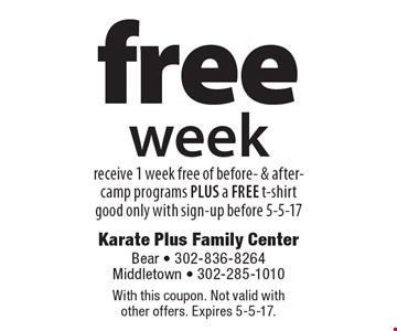 Free week. Receive 1 week free of before- & after-camp programs PLUS a FREE t-shirt, good only with sign-up before 5-5-17. With this coupon. Not valid with other offers. Expires 5-5-17.