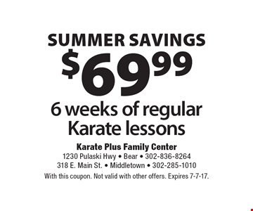Summer Savings. $69.99 for 6 weeks of regular Karate lessons. With this coupon. Not valid with other offers. Expires 7-7-17.