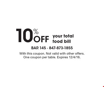 10% off your total food bill. With this coupon. Not valid with other offers. One coupon per table. Expires 12/4/16.