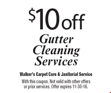 $10 off Gutter Cleaning Services. With this coupon. Not valid with other offers or prior services. Offer expires 11-30-16.